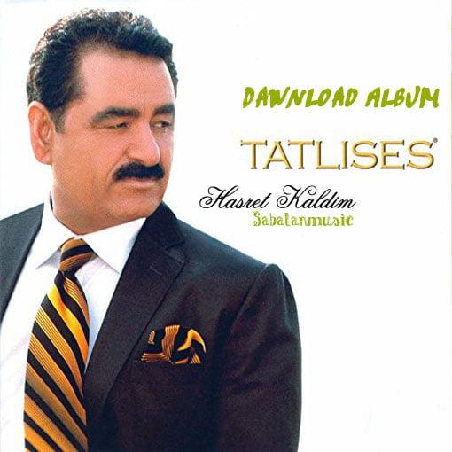 dawnload song ibrahim tatlises,dawnload album hasret kaldim from ibrahim tatlises,dawnload album ibrahim tatlises called hasret kaldim