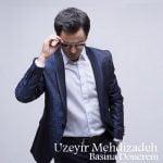 Dawnload Music Basina Donerem From Uzeyir Mehdizadeh,Dawnload New Music Uzeyir Mehdizadeh Called Basina Donerem